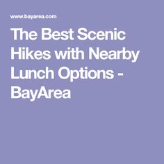 The Best Scenic Hikes with Nearby Lunch Options - BayArea