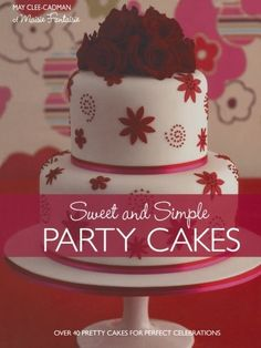 Sweet And Simple Party Cakes: May Clee Cadman: 9780715326879: Amazon.com: Books