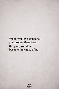 When you love someone you protect them from the pain you don't become the cause of it. When you love someone Real Quotes, Mood Quotes, Quotes To Live By, Positive Quotes, Motivational Quotes, Inspirational Quotes, Quotes From The Heart, Change Quotes, Pain Quotes