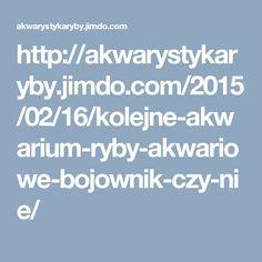 http://akwarystykaryby.jimdo.com/2015/02/16/kolejne-akwarium-ryby-akwariowe-bojownik-czy-nie/