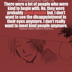 """""""There were a lot of people who were kind to begin with. No, they were probably good people but, I don't want to see the disappointment in their eyes anymore. I don't really want to meet kind people anymore"""""""