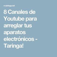 8 Canales de Youtube para arreglar tus aparatos electrónicos - Taringa!