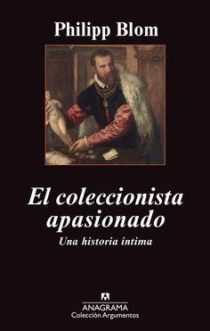 http://mezquita.uco.es/record=b1676450~S6*spi EL COLECCIONISTA APASIONADO: UNA HISTORIA ÍNTIMA. Philipp Bloom investiga en este ensayo la pasión por coleccionar todo tipo de objetos desde el Renacimiento hasta nuestros días