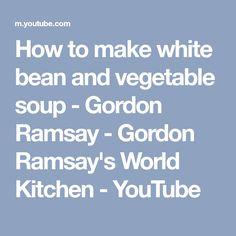 How to make white bean and vegetable soup - Gordon Ramsay - Gordon Ramsay's World Kitchen - YouTube