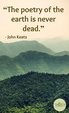 Quote - The poetry of the earth is never dead.