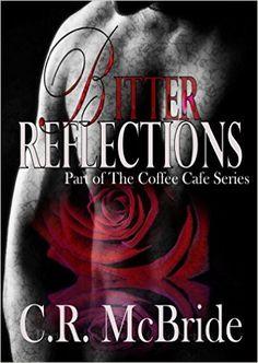 Bitter Reflections (The Coffee Café Series Book 1) - Kindle edition by C.R McBride. Romance Kindle eBooks @ Amazon.com.