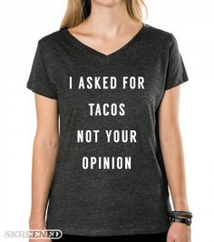 Um, I don't mean to be rude but I asked for tacos not your opinion! Never too much sass when you're hungry! Printed on Half Tiger Womens Classic V-Neck