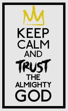 Keep Calm and Trust the Almighty God!