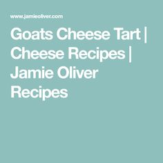 Goats Cheese Tart | Cheese Recipes | Jamie Oliver Recipes #Jamie'scookingtips