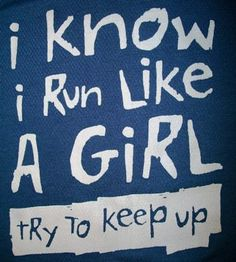 (Quilting the town red: Reality check, the sequel)  I don't really run like a girl.  I don't run at all and the thought of it is a frightening thing.  But I have friends who do and this one is for them!!