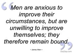 Men are anxious to improve their - James Allen - Quotes and sayings