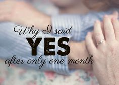 Quick engagements might seem crazy but I assure I didn't say yes on a whim.