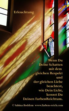 Wenn Du Deine SCHATTEN mit dem gleichen Respekt und der gleichen Liebe beachtest, wie Dein LICHT, kennst Du Deinen FARBENREICHTUM.  Text © Sabina Boddem  www.farben-reich.com