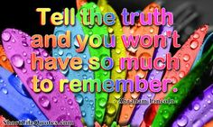 Tell the truth... #LifeQuotes