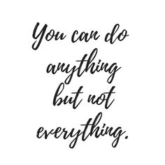 You can do anything but not everything. The beauty of saying no.
