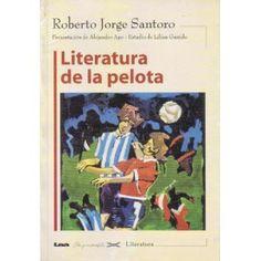 Literatura de la pelota, Roberto Jorge Santoro.    El argentino fue uno de los pioneros en acercar el fútbol a la literatura. Aquí presenta una recopilación de poemas y escritos de destacados intelectuales argentinos sobre la pasión por el balompié.