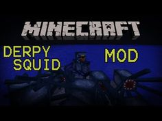 Derpy Squid Mod adds in everything squid How to install Derpy Squid Mod:  Download and install Minecraft Forge Download Derpy Squid Mod Put Derpy Squid Mod zip file into your /.minecraft/mods folder. Do not unzip it. Done This Mod works both SSP and SMP