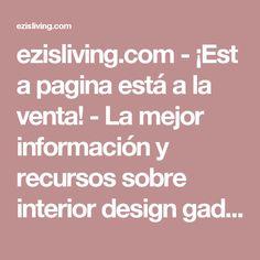 ezisliving.com-¡Esta pagina está a la venta!-La mejor información y recursos sobre interior design gadgets.
