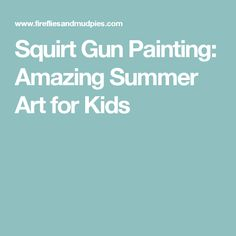 Squirt Gun Painting: Amazing Summer Art for Kids