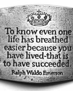 To know even one life has breathed easier because you have lived, that is to have succeeded.  ~ Ralph Waldo Emerson    Source/FB: The Trevor Project
