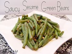 Saucy Sesame Green Beans--Let me just say, these are to die for. I would eat them for dessert--that's how good!