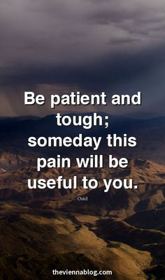 Be patient and tough.