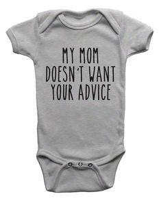 Funny Baby Bodysuit Onepiece My Mom Doesn't Want Your Advice New Baby Shower Gift Idea Niece Nephew Infant Newborn 6M 12M 18M Shirt Tee by BoooTees on Etsy https://www.etsy.com/listing/265981177/funny-baby-bodysuit-onepiece-my-mom