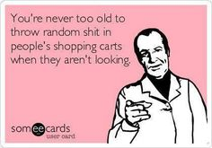 You're never too old to throw random shit in other people's shopping carts when they aren't looking.