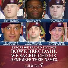 REAL Heroes who gave their lives trying to rescue a traitor... Greater love hath no man than to lay down his life... Bergdahl is personally responsible for their deaths.