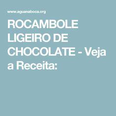 ROCAMBOLE LIGEIRO DE CHOCOLATE - Veja a Receita: