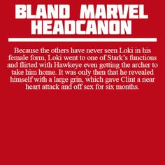 OMG loki would do something like that! But Clint is married. Lol