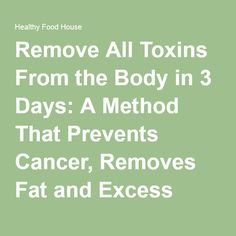 Remove All Toxins From the Body in 3 Days: A Method That Prevents Cancer, Removes Fat and Excess Water! - Healthy Food House