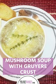 Delicious Fall Recipe: Mushroom Soup with Gruyere Crust Fall Recipes, Wine Recipes, Wine Bistro, Homemade Soup, Mushroom Soup, Cheeseburger Chowder, Delicious Food, Soups, Stuffed Mushrooms