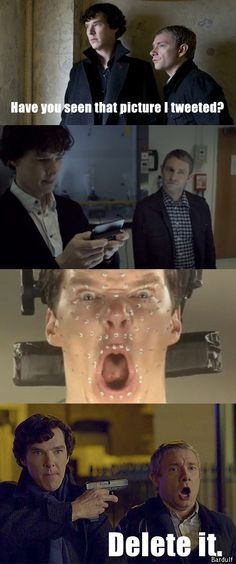 Delete it......NOW! Aww I Surely like it do! Come on Sherlock! Don't call me Sherly! Haha lol
