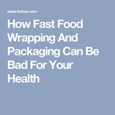 How Fast Food Wrapping And Packaging Can Be Bad For Your Health