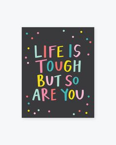life is tough but so are you-02.jpg