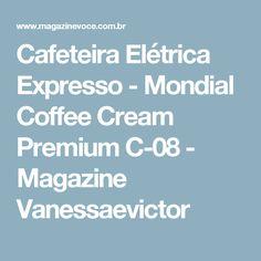 Cafeteira Elétrica Expresso - Mondial Coffee Cream Premium C-08 - Magazine Vanessaevictor