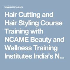 Hair Cutting and Hair Styling Course Training with NCAME Beauty and Wellness Training Institutes India's No. 1 Institute of Hair, Makeup and Beauty which provide the beauty training to our students in Best price and on discount .NCAME Beauty and Wellness Training Institutes Hair Academy is the largest network in Rajasthan, Haryana, Delhi, Chandigarh, Bihar, Punjab, Himachal Pradesh or Gujarat.