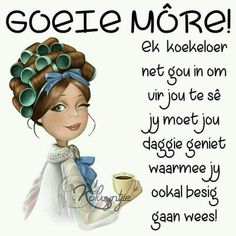 Greetings For The Day, Good Morning Greetings, Good Morning Wishes, Good Morning Quotes, Lekker Dag, Afrikaanse Quotes, Goeie More, Godly Man, Special Quotes