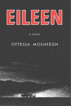 Eileen, by Otessa Moshfegh; Pen/Hemingway Award for Debut Fiction, 2016