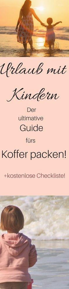 Hier findest du deinen ultimativen Guide fürs Koffer packen und eine kostenlose Checkliste zum Ausdrucken! #mutter #eltern #familie #reisen #travel