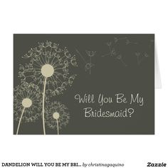 DANDELION WILL YOU BE MY BRIDESMAID?