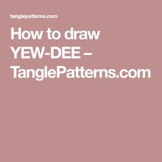 How to draw YEW-DEE – TanglePatterns.com