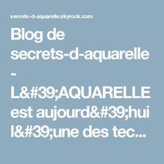 Blog de secrets-d-aquarelle - L'AQUARELLE est aujourd'hui l'une des techniques les plus appréciées des peintres amateurs... - Skyrock.com