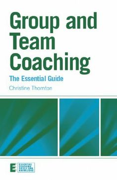 Group and Team Coaching: The Essential Guide (Essential Coaching Skills and Knowledge) by Christine Thornton. $6.44. Author: Christine Thornton. 288 pages. Publisher: Routledge; 1 edition (April 3, 2010)
