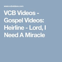 VCB Videos - Gospel Videos: Heirline - Lord, I Need A Miracle