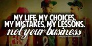 My Life, My Choices, My Mistakes, My Lessons, Not Your Business