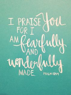 I praise You because I am fearfully and wonderfully made. Psalm 139:4 Bible verses for the nursery!