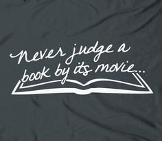 Never judge a book by its movie - humor funny geeky nerdy bookworm text tee t-shirt. $14.98, via Etsy.