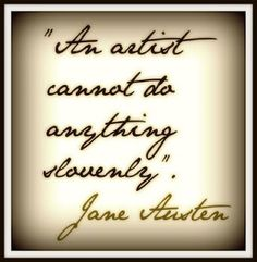 """An artist cannot do anything slovenly."" ~Jane Austen #writing"